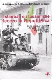 I sbarbaa e i tosann che fecero la Repubblica. Fatti, storie, documenti dal primo dopoguerra alla liberazione a Pioltello