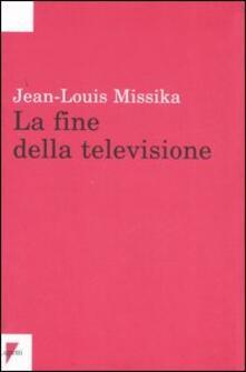 La fine della televisione - Jean-Louis Missika - copertina