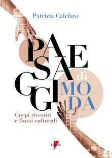 Paesaggi di moda. Corpo rivestito e flussi culturali - Patrizia Calefato - copertina