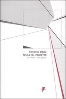 Prima del progetto. Visual Design e Basic Approach - Giovanna Vitale - copertina