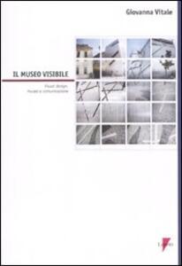 Il museo visibile. Visual design, museo e comunicazione. Con CD-ROM
