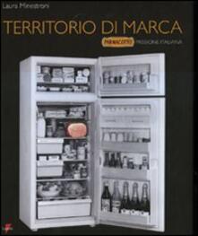 Territorio di marca. «Parmacotto» passione italiana - Laura Minestroni - copertina