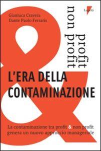 L' era della contaminazione. La contaminazione tra profit & non profit genera un nuovo approccio manageriale