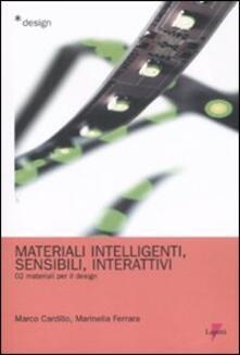 Materiali intelligenti, sensibili, interattivi. Materiali per il design. Vol. 2 - Marco Cardillo,Marinella Ferrara - copertina