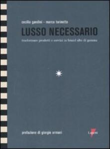 Lusso necessario. Trasformare prodotti e servizi in brand alto di gamma - Cecilia Gandini,Marco Turinetto - copertina