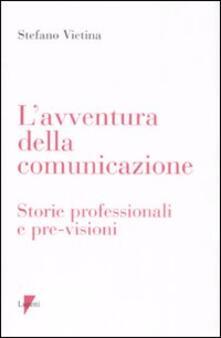 L' avventura della comunicazione. Storie professionali e pre-visioni - Stefano Vietina - copertina