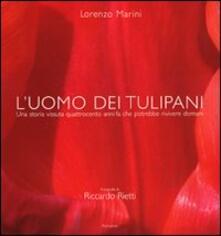 L' uomo dei tulipani. Una storia vissuta quattrocento anni fa chepotrebbe rivivere domani - Lorenzo Marini - copertina