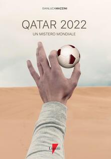 Qatar 2022. Un mistero mondiale. Petrodollari, rivoluzioni, calcio e tv. LEmirato alla conquista del mondo.pdf