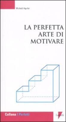 La perfetta arte di motivare - Michaël Aguilar - copertina