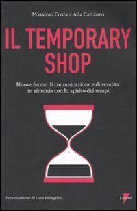 Temporary shop. Nuove forme di comunicazione e di vendita in sintonia con lo spirito dei tempi