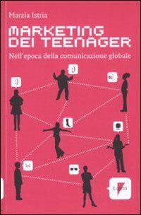 Marketing dei teenager. Nell'epoca della comunicazione globale