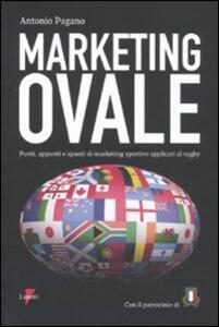 Libro Marketing ovale. Punti, appunti e spunti di marketing sportivo applicato al rugby Antonio Pagano