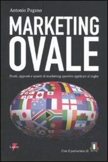 Marketing ovale. Punti, appunti e spunti di marketing sportivo applicato al rugby - Antonio Pagano - copertina