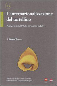 L' internazionalizzazione del tortellino. Pene e travagli dell'Italia nel mercato globale