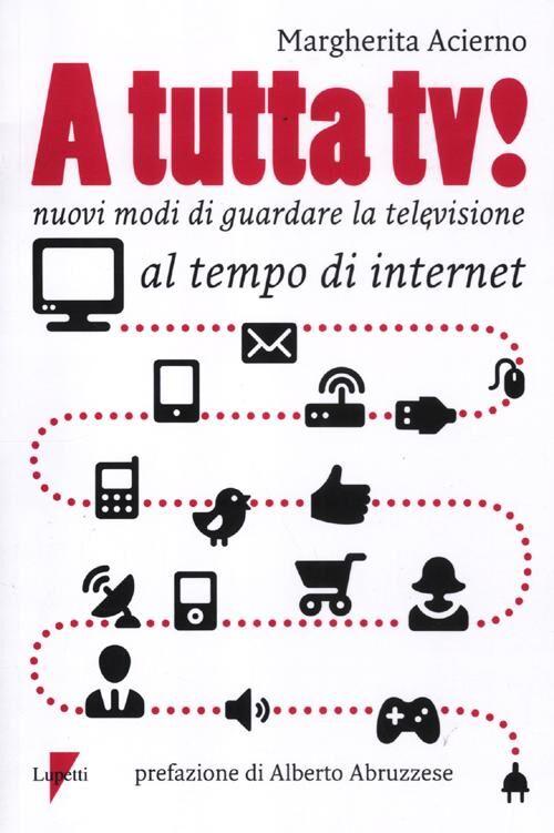 A tutta tv! Nuovi modi di guardare la televisione al tempo di internet