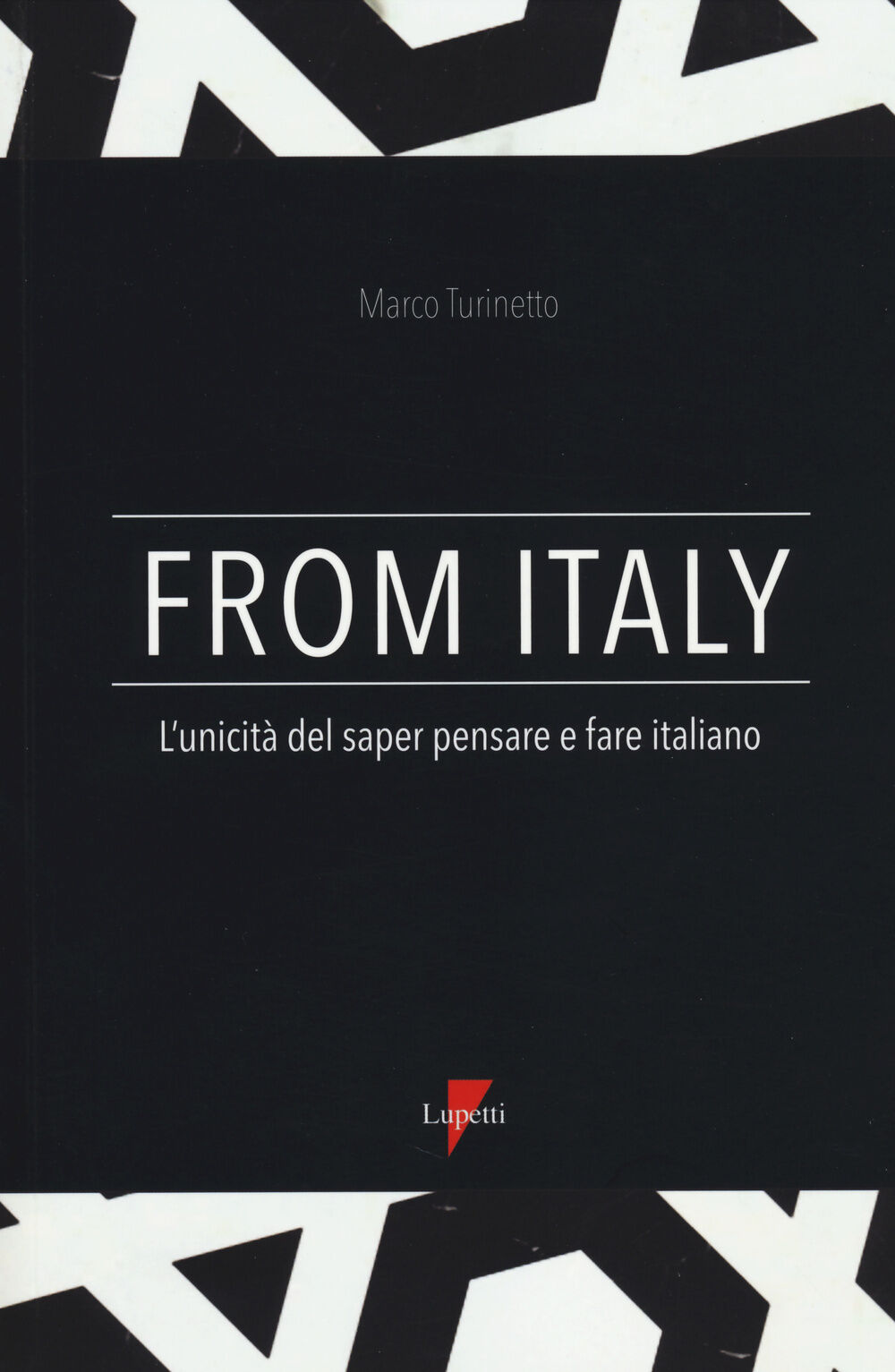 From Italy. L'unicità del saper pensare e fare italiano