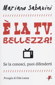 È la tv, bellezza! Se la conosci, puoi difenderti - Mariano Sabatini - copertina