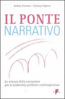 Il ponte narrativo. Le scienze della narrazione per le leadership politiche contemporanee - Andrea Fontana,Gianluca Sgreva - copertina