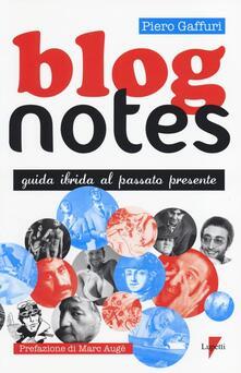 Blog notes. Guida ibrida al passato presente - Piero Gaffuri - copertina