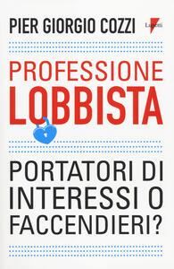 Professione lobbista. Portatori d'interessi o faccendieri?