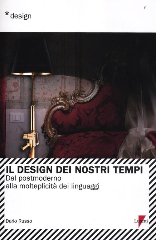 Il design dei nostri tempi. Dal postmoderno alla molteplicità dei linguaggi