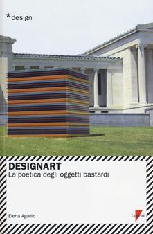 Designart. La poetica degli oggetti bastardi - Elena Agudio - copertina