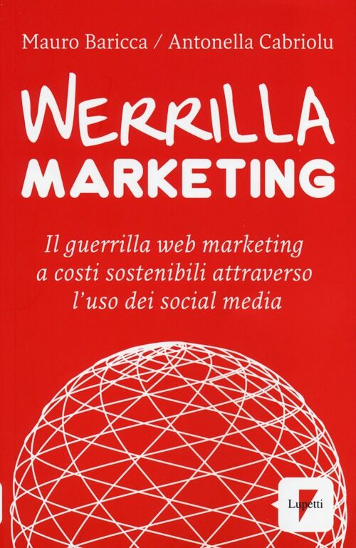 Werrilla marketing. Il guerrilla web marketing a costi sostenibili attraverso l'uso dei social media
