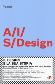 Il design e la sua storia. Primo convegno dell'Associazione italiana degli storici del design (Milano, 1-2 dicembre 2011) - copertina