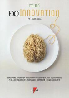 Italian food innovation. Come i piccoli produttori italiani hanno affrontato la sfida all'innovazione per la salvaguardia della naturalità dei prodotti e della biodiversità - Cristiano Buffa - copertina