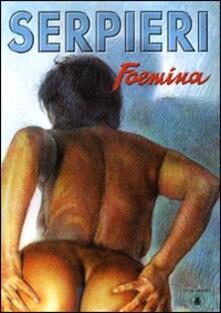 Foemina. Ediz. italiana e inglese - Paolo Eleuteri Serpieri,Luciano Spadanuda,Roberto Dal Prà - copertina