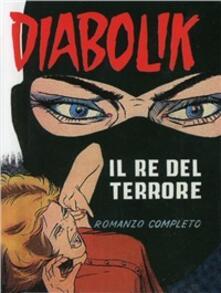 Diabolik. Il re del terrore: il remake - Angela Giussani,Luciana Giussani,Alfredo Castelli - copertina