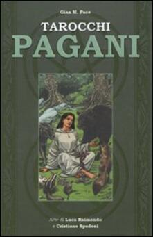 Tarocchi pagani. Con 78 carte. Con Carte - Gina Pace,Luca Raimondo,Cristiano Spadoni - copertina