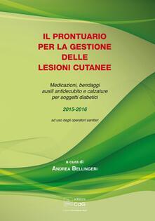 Il prontuario per la gestione delle lesioni cutanee. Medicazioni, bendaggi e calzature per soggetti diabetici.pdf