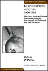 Le banche italiane all'estero 1900-1950. Espansione bancaria all'estero e integrazione finanziaria internazionale nell'Italia degli anni tra le due guerre