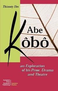 Abe Kôbô. An exploration of his prose, drama and theatre - Iles Timothy - wuz.it