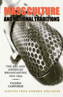 Mass culture and national tradition. The BBC and american broadcasting 1922-1954 - Valeria Camporesi - copertina