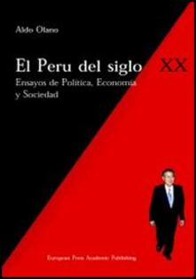 El Perù del siglo XX. Ensayos de politica, economia y sociedad - Aldo Olano Alor - copertina