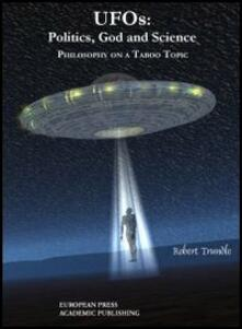 UFOS: politics, God and science. Philosophy on a taboo topic - Robert Trundle - copertina