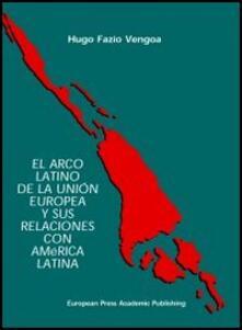 Arco latino de la unión europea y sus relaciones con América latina (El) - Hugo Fazio Vengoa - copertina