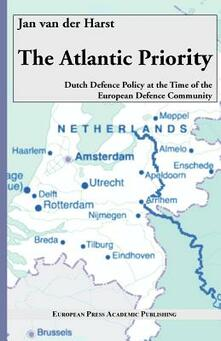 The Atlantic Priority: Dutch defence Policy at the time of the European Defence Community - Jan Van der Harst - copertina