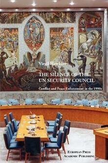 The Silence of the UN Security Council: Conflict and Peace Enforcement in the 1990's - Virgil Hawkins - copertina