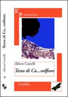 Testa di ca...volfiore - Alison Castelli - copertina