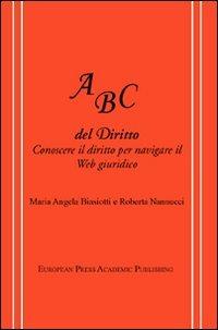 ABC del diritto. Conoscere il diritto per navigare il Web giuridico - Biasiotti Maria Angela Nannucci Roberta - wuz.it