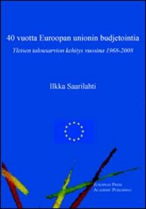 Forty years of EU budgeting. The development of the general budget from 1968 to 2008. Ediz. inglese e finlandese