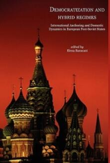 Democratization and hybrid regimes. International Anchoring and Domestic Dynamics in European post-Soviet States - copertina