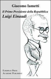 Il primo Presidente della Repubblica Luigi Einaudi