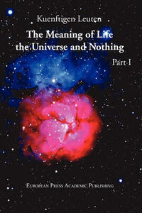 The meaning of life. The universe and nothing. Vol. 1