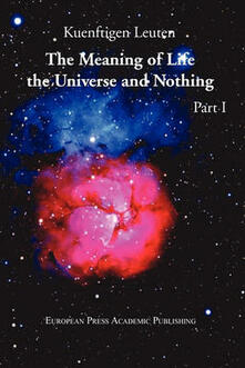 The meaning of life. The universe and nothing. Vol. 1 - Kuenftigen Leuten - copertina
