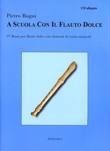 A scuola con il flauto dolce. Con CD Audio - Pietro Ragni - copertina
