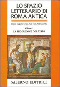 Lo spazio letterario di Roma antica. Vol. 1: La produzione del testo.